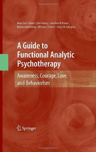 A Guide to Functional Analytic Psychotherapy: Awareness, Courage, Love, and Behaviorism by Mavis Tsai (2008-11-26)