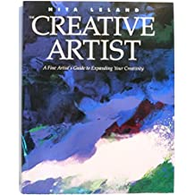 The Creative Artist: A Fine Artist's Guide to Expanding Your Creativity and Achieving Your Artistic Potential