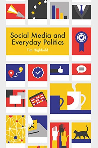 Social Media and Everyday Politics por Tim Highfield