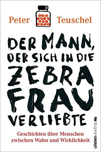 der-mann-der-sich-in-die-zebrafrau-verliebte-geschichten-ber-menschen-zwischen-wahn-und-wirklichkeit