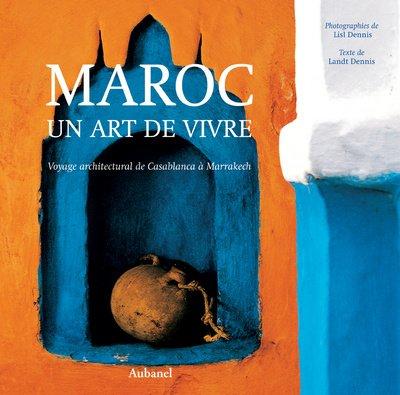 Maroc : Un art de vivre, voyage architectural de Casablanca à Marakech par Lisl Dennis