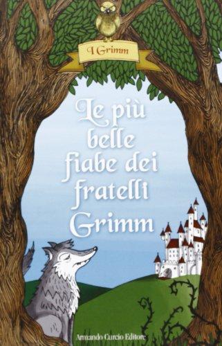 Le pi belle fiabe dei fratelli Grimm. Ediz. illustrata
