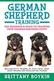 #8: German Shepherd Training: The Beginner's Guide to Training Your German Shepherd Puppy: Includes Potty Training, Sit, Stay, Fetch, Drop, Leash Training and Socialization Training