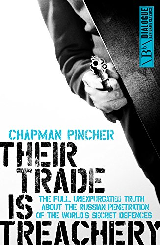 Their Trade is Treachery: The Full, Unexpurgated Truth About the Russian Penetration of the World's Secret Defences (Dialogue Espionage Classics)