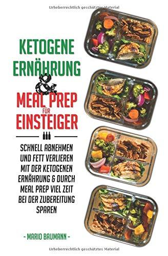 Ketogene Ernährung und Meal Prep für Einsteiger: Schnell abnehmen und Fett verlieren mit der ketogenen Ernährung & durch Meal Prep viel Zeit bei der ... Meal Prep Rezepte mit Kickstart Plan, Band 1) (Kochen-rezepte-box)