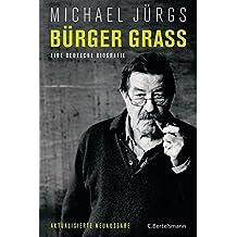Bürger Grass: Eine deutsche Biografie  - Aktualisierte Neuausgabe Mai 2015