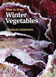 How to Grow Winter Vegetables by Charles Dowding (2011-01-01)