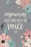 Empowering Those Who Have No Voice SLP: DOT GRID Journal, 6x9, SLP Gifts, Speech Therapist Notebook, Best Speech Therapist, Floral SLP Gift For Notes ... Speech Therapist Gifts, Speech Therapy Gifts