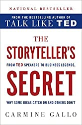 The Storyteller's Secret: From TED Speakers to Business Legends, Why Some Ideas Catch On and Others Don't by Carmine Gallo (2016-02-23)