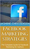 Facebook Marketing Strategies: The Complete Guide to Facebook Marketing for Authors (English Edition)