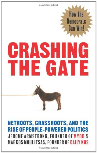 Crashing the Gate: Netroots, Grassroots, and the Rise of People-Powered Politics por Jerome Armstrong