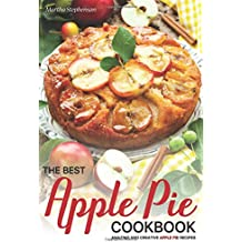 The Best Apple Pie Cookbook: Amazing and Creative Apple Pie Recipes