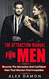 The Attraction Manual For Men: Become The Attractive And Confident Man That Women Find Irresistible (Attraction, Conversation, Flirtation, and Seduction Advice for Men) (English Edition)