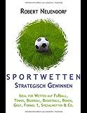 Sportwetten strategisch gewinnen: Ideal für Wetten auf Fussball, Tennis, Baseball, Basketball, Boxen, Golf, Formel 1, Spezialwetten & Co.