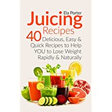 Juicing Recipes for Healthy Weight Loss: 40 Delicious, Easy and Quick Recipes to help you to Lose Weight rapidly and naturally (CookBook) (English Edition)