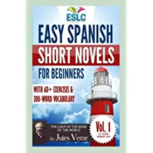 Easy Spanish Short Novels for Beginners With 60 Exercises & 200-Word Vocabulary: Jules Verne?s The Light at the Edge of the World (ESLC Reading Workbook Series) (Volume 1) by ?lvaro Parra Pinto (2016-02-19)