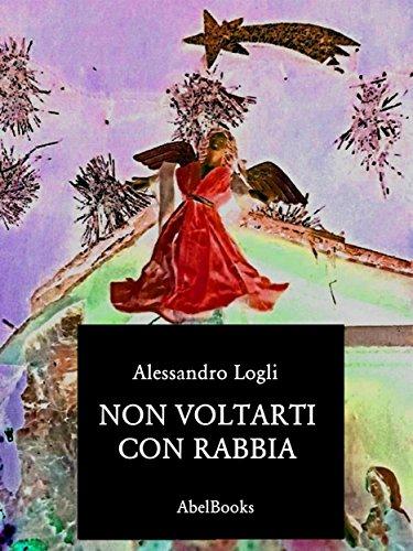 Non voltarti con rabbia - Alessandro Logli