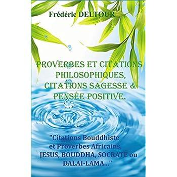 PROVERBES et CITATIONS PHILOSOPHIQUES, CITATIONS SAGESSE et PENSEE POSITIVE.: Citations Bouddhiste et Proverbes Africains, JESUS, BOUDDHA, SOCRATE ou DALAI-LAMA...