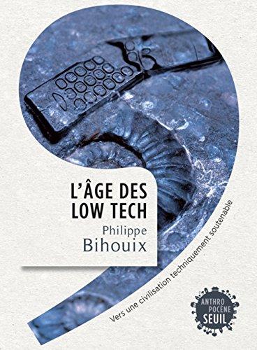 L'Âge des low tech. Vers une civilisation techniquement soutenable par Philippe Bihouix