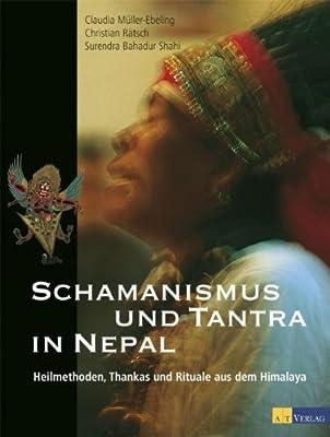 Schamanismus und Tantra in Nepal: Heilmethoden,Thankas und Rituale aus dem Himalaya