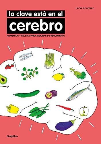 La clave está en el cerebro: Alimentos y recetas para mejorar su rendimiento por Lene Knudsen