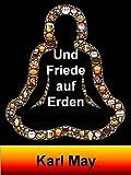 Und Friede auf Erden: Karl May war einer der produktivsten Autoren von Abenteuerromanen (German Edition)