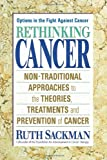 Rethinking Cancer: Non-Traditional Approaches to the Theories Treatments and Prevention of Cancer