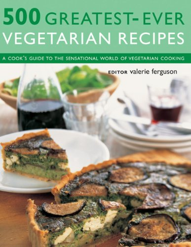500 Greatest-ever Vegetarian Recipes: A Cook's Guide to the Sensational World of Vegetarian Cooking
