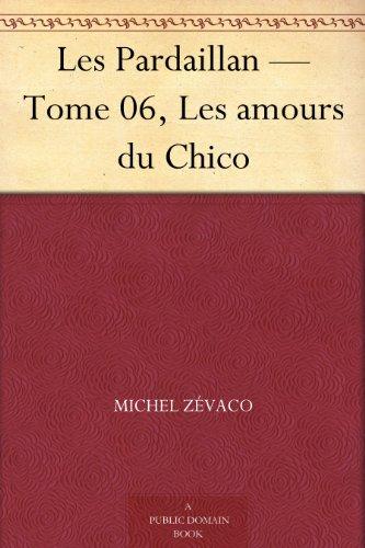 Couverture du livre Les Pardaillan - Tome 06, Les amours du Chico