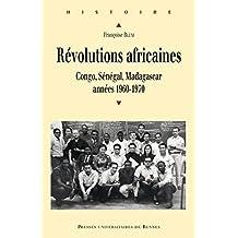 Révolutions africaines - Congo, Sénégal, Madagascar, années 1960-1970