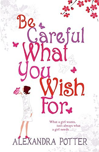 Portada del libro Be Careful What You Wish for Export by Alexandra Potter (2006-08-01)