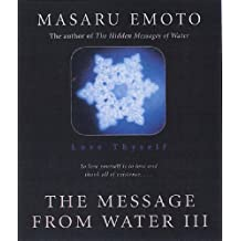 Love Thyself: The Message From Water III: v. 3