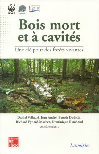 Bois mort et à cavités : une clé pour des forêts vivantes par Daniel Vallauri