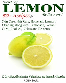 Lemon: 50 Plus Recipes for Skin Care, Hair Care, Home and Laundry Cleaning along with Lemonade, Vegan, Curd, Cookies, Cakes and Desserts (English Edition) par [ADISH Books]