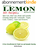 Lemon: 50 Plus Recipes for Skin Care, Hair Care, Home and Laundry Cleaning along with Lemonade, Vegan, Curd, Cookies, Cakes and Desserts (English Edition)