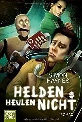 Helden heulen nicht: Roman (Science Fiction. Bastei Lübbe Taschenbücher)