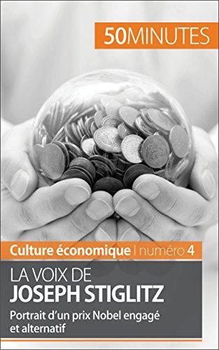 La voix de Joseph Stiglitz: Portrait d'un prix Nobel engagé et alternatif (Culture économique t. 4)