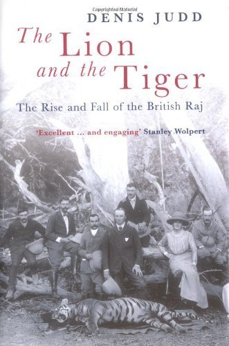 The Lion and the Tiger: The Rise and Fall of the British Raj 1600-1947 by Judd, Denis (2004) Hardcover
