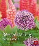 Beetgestaltung nach Farben: Blütenpracht für alle Jahreszeiten