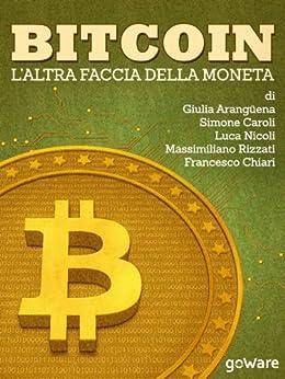 Bitcoin. L'altra faccia della moneta di [Arangüena, Giulia, Caroli, Simone, Nicoli, Luca, Rizzati, Massimiliano, Chiari, Francesco]