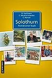 Solothurn - Porträt einer Stadt (Stadtporträts im GMEINER-Verlag)