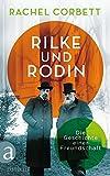 Rilke und Rodin: Die Geschichte einer Freundschaft