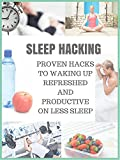 Image de SLEEP HACKING: PROVEN HACKS TO WAKING UP REFRESHED AND PRODUCTIVE ON LESS SLEEP (IMPROVE S