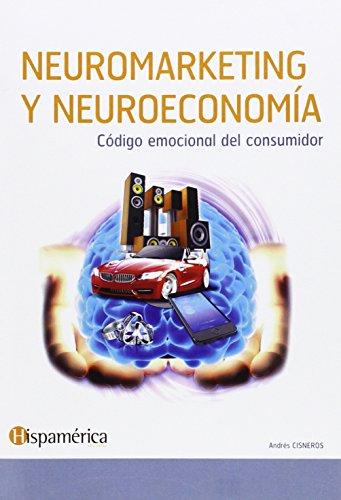 Neuromarketing Y Neuroeconomía. Código Emocional Del Consumidor