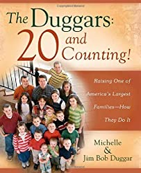 The Duggars: 20 and Counting!: Raising One of America's Largest Families--How they Do It by Duggar, Jim Bob, Duggar, Michelle (2008) Paperback