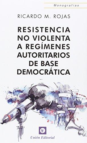 Resistencia no violenta a regímenes autoritarios de base democrática por Ricardo M. Rojas