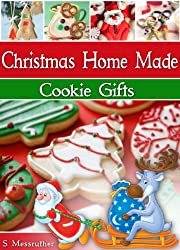 Christmas Home Made Cookie Gifts ((Christmas Gifts Ideas With Easy Cookie Recipes) Book 1) (English Edition)