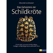 Das Geheimnis der Schildkröte: Eine Entdeckungsreise durch Morphologie, Zoologie und Mythologie eines wundersamen Tieres