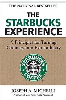 The Starbucks Experience: 5 Principles for Turning Ordinary Into Extraordinary (Business Books) von [Michelli, Joseph]