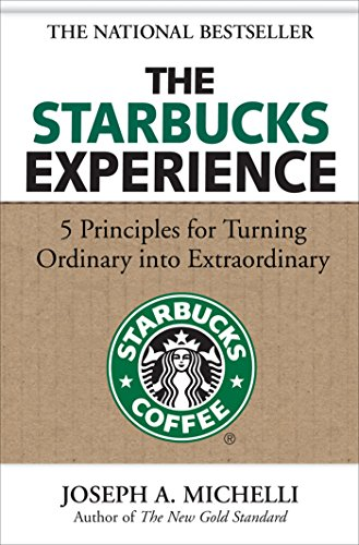 The Starbucks Experience: 5 Principles for Turning Ordinary Into Extraordinary (English Edition)